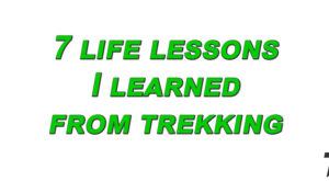 7 life lessons I learned from Trekking